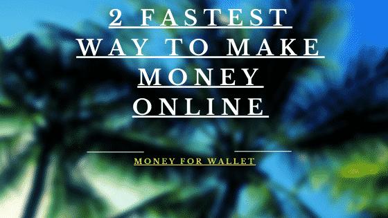 The 2 Fastest Ways To Make Money Online